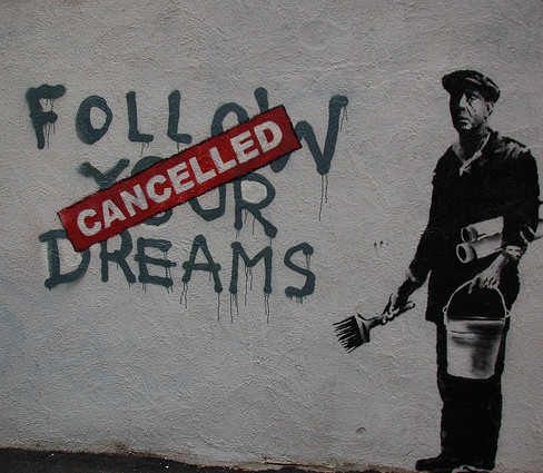 Follow your dreams (cancelled) by Banksy