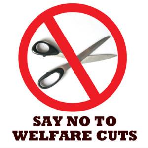SAY NO TO WELFARE CUTS