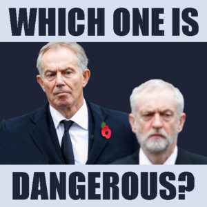 Tony Blair Jeremy Corbyn Which one is Dangerous